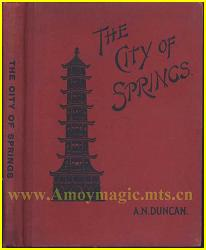 The City of Springs Description of Quanzhou Chinchew 100 years ago by missionary named Duncan also see Amoy Mission